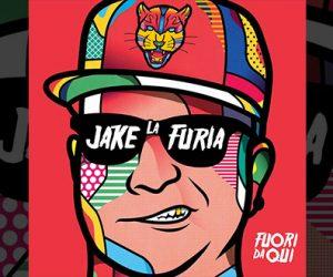 Jake La Furia fuori da qui