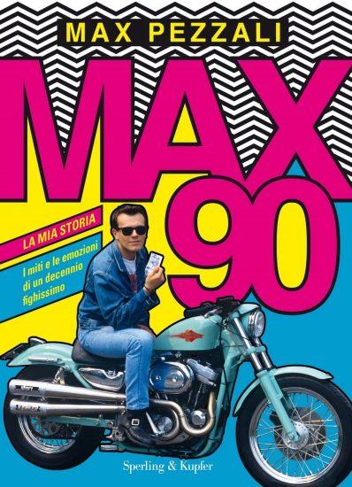 Max90. La mia storia. I miti e le emozioni di un decennio fighissimo copertina